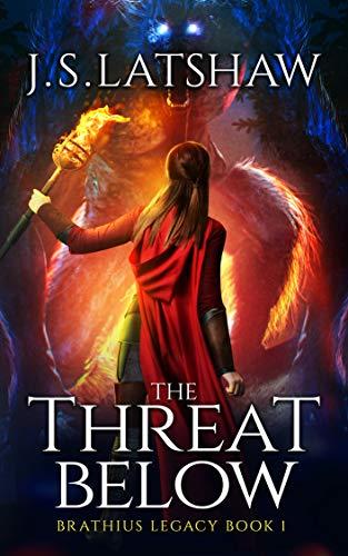 The Threat Below (Brathius Legacy Series Book 1) by [J.S. Latshaw]