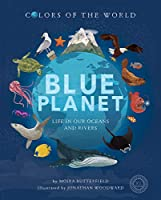 Blue Planet: Life in our Oceans and Rivers (Colors of the World)