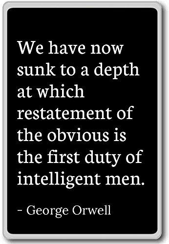We hebben nu gezonken tot een diepte waarop restatem. - George Orwell - citeert koelkast magneet