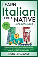 Learn Italian Like a Native for Beginners - Level 2: Learning Italian in Your Car Has Never Been Easier! Have Fun with Crazy Vocabulary, Daily Used Phrases, Exercises & Correct Pronunciations (Italian Language Lessons)