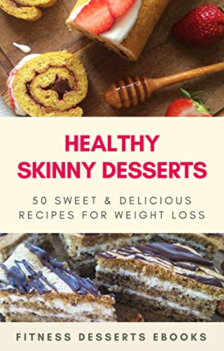 Healthy skinny desserts: 50 recipes for weight loss (English Edition)
