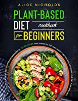 """Plant based diet cookbook for beginners: The only book of 301 recipes recommended by 737 doctors that thanks to the """"Diet Healty"""" method will you make your diet plan infallible."""