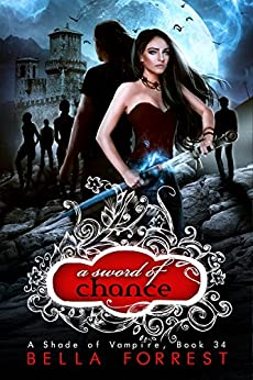 A Shade of Vampire 34: A Sword of Chance by [Bella Forrest]
