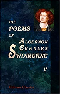 The Poems of Algernon Charles Swinburne: In Six Volumes.. Volume 5: Studies in Song; A Century of Roundels; Sonnets on Eng...