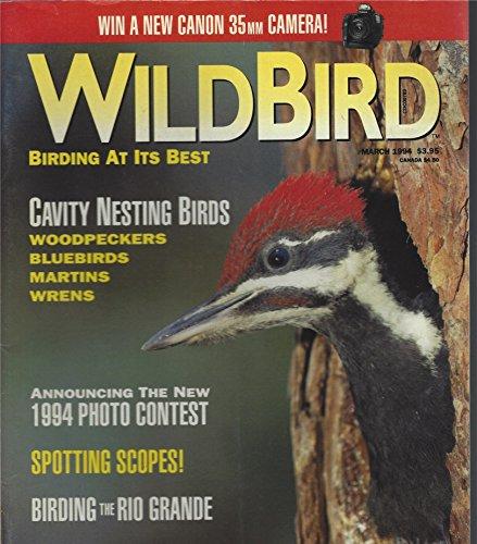 WILDBIRD, MARCH 1994, BIRDING AT ITS BEST, CAVITY NESTING BIRDS, 1994 PHOTO CONTEST SPOTTING SCOPES BIRDING THE RIO GRANDE