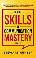 Social Skills & Communication Mastery (2 in 1): Conquer Conversations & Upgrade Your Charisma. Learn How To Analyze People, Overcome Shyness & Boost Your Emotional Intelligence (EQ)