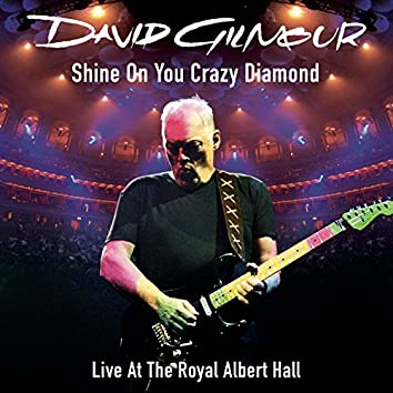 Shine On You Crazy Diamond (Parts 1-5) (Live At The Royal Albert Hall)