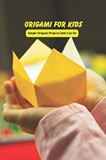 Origami for Kids: Simple Origami Projects Kids Can Do: Crafts for Kids