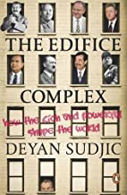 Edifice Complex: How The Rich And Powerful Shape The World