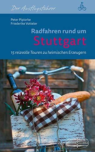 Radfahren rund um Stuttgart: 15 reizvolle Touren zu heimischen Erzeugern