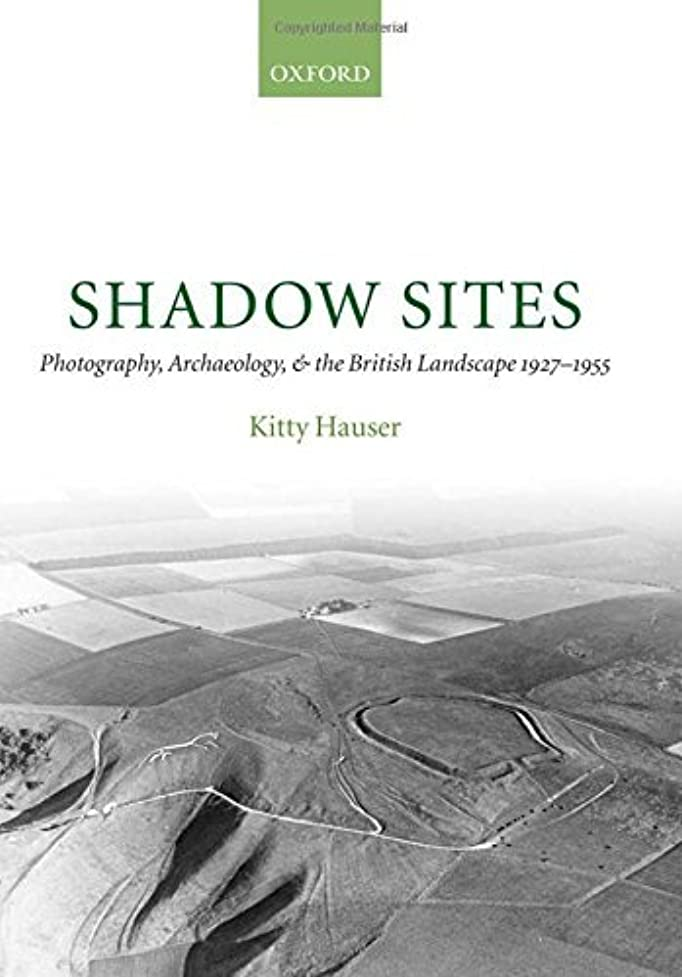言い聞かせる絞るアラビア語Shadow Sites: Photography, Archaeology, and the British Landscape 1927-1951: Photography, Archaeology, and the British Landscape 1927-1955 (Oxford Historical Monographs) (English Edition)