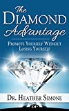 The Diamond Advantage: Promote Yourself Without Losing Who You Are (The Brilliance Method: Unapologetically Scale Your Business to 7+Figures With Ease, Style, and Grace)