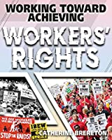 Working Toward Achieving Workers' Rights (Achieving Social Change)
