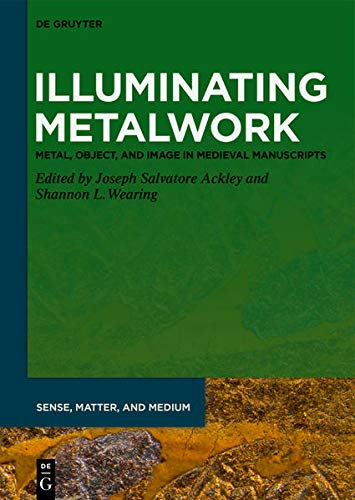 Illuminating Metalwork: Metal, Object, and Image in Medieval Manuscripts (Issn)