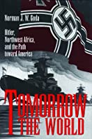 Tomorrow the World: Hitler, Northwest Africa, and the Path Toward America (Texas a & M University Military History Series)