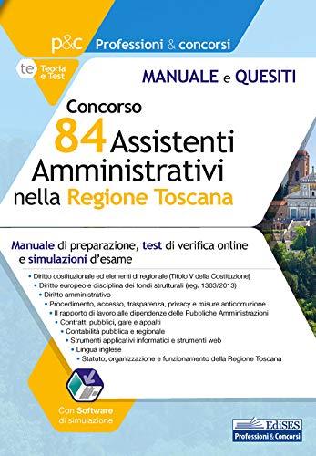 Concorso 84 assistenti amministrativi nella Regione Toscana. Manuale di preparazione, test di verifica e simulazioni d'esame. Con software di simulazione