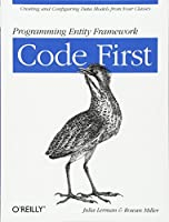 Programming Entity Framework: Code First: Creating and Configuring Data Models from Your Classes