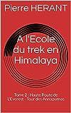 A l'Ecole du trek en Himalaya: Tome 2 : Haute Route de L'Everest - Tour des Annapurnas (French Edition)