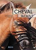 Cheval, qui es-tu ? L'éthologie du cheval, du comportement naturel à la vie domestique