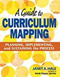 A Guide to Curriculum Mapping: Planning, Implementing, and Sustaining the Process by Janet Hale