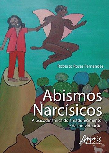 Abismos Narcísicos: a Psicodinâmica do Amadurecimento e da Individuação