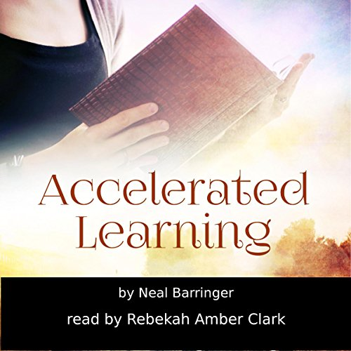 Accelerated Learning                   By:                                                                                                                                 Neal Barringer                               Narrated by:                                                                                                                                 Rebekah Amber Clark                      Length: 1 hr and 22 mins     Not rated yet     Overall 0.0