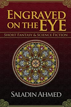 Engraved on the Eye by [Saladin Ahmed]