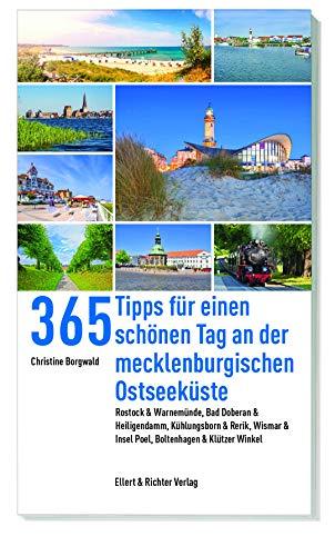 365 Tipps für einen schönen Tag an der mecklenburgischen Ostseeküste: Rostock & Warnemünde, Bad Doberan & Heiligendamm, Kühlungsborn & Rerik, Wismar & Insel Poel, Boltenhagen & Klützer Winkel