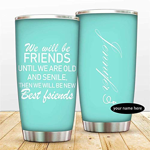 We Will Be Friends Until We are Old and Senile, Best Friend Stainless Insulated Travel Mug Coffee Cup for Work, Gym, Fitness | Hot and Cold Drink Use - Teal