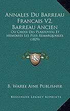 Annales Du Barreau Francais V2, Barreau Ancien: Ou Choix Des Plaidoyers Et Memoires Les Plus Remarquables (1829)