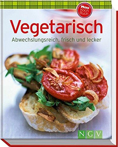 Vegetarisch (Minikochbuch): Abwechslungsreich, frisch und lecker