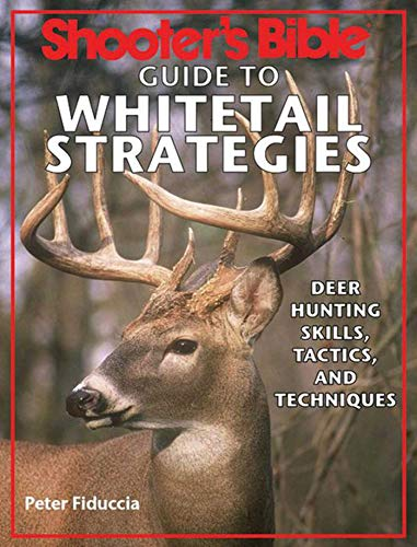 Shooter's Bible Guide to Whitetail Strategies: Deer Hunting Skills, Tactics, and Techniques