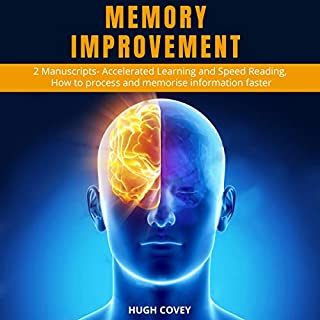 Memory Improvement: 2 Manuscripts- Accelerated Learning and Speed Reading, How to Process and Memorise Information Faster                   By:                                                                                                                                 Hugh Covey                               Narrated by:                                                                                                                                 Russell Newton                      Length: 3 hrs and 49 mins     Not rated yet     Overall 0.0