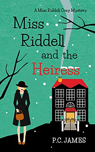 Miss Riddell and the Heiress: An Amateur Female Sleuth Historical Cozy Mystery (Miss Riddell Cozy Mysteries Book 4) by [P.C. James]