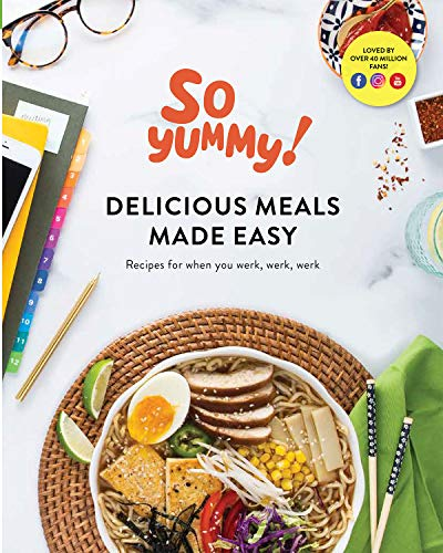 SO YUMMY DELICIOUS MEALS MADE EASY RECIPES FOR WHEN YOU WERK, WERK, WERK, a So Yummy Cookbook