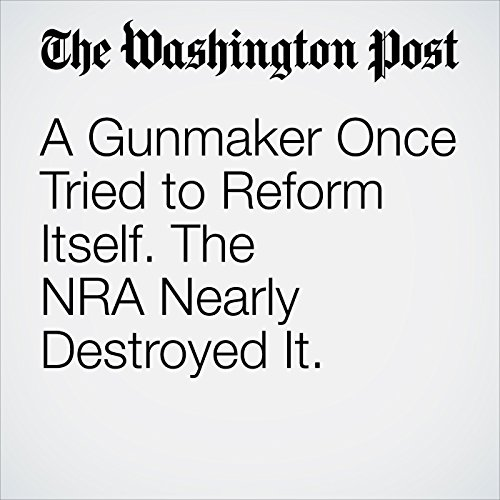A Gunmaker Once Tried to Reform Itself. The NRA Nearly Destroyed It. copertina