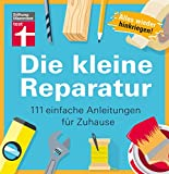 Die kleine Reparatur: 111 einfac...
