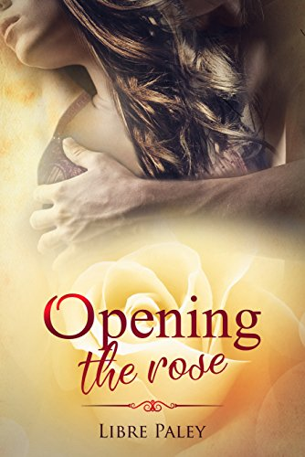Book: Opening the Rose (Calyx series Book 2) by Libre Paley