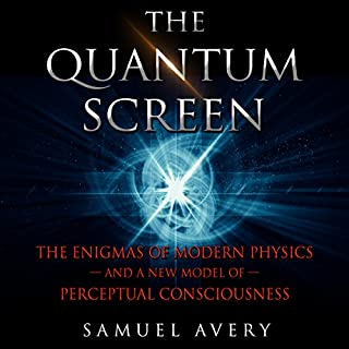 The Quantum Screen: The Enigmas of Modern Physics and a New Model of Perceptual Consciousness                   By:                                                                                                                                 Samuel Avery                               Narrated by:                                                                                                                                 River Kanoff                      Length: 4 hrs and 51 mins     4 ratings     Overall 4.0