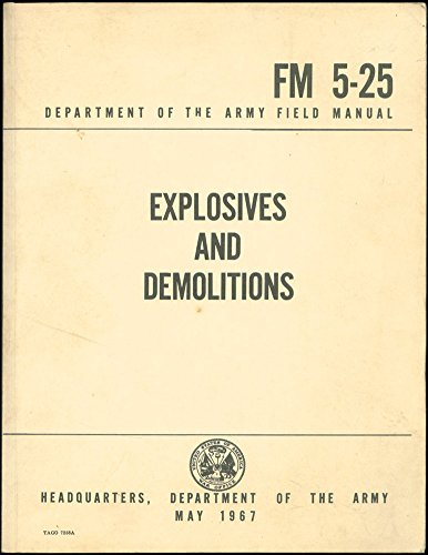 Explosives and Demolitions Department of the Army Field Manual FM 5-25