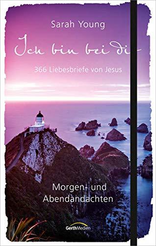 Ich bin bei dir - Morgen- und Abendandachten: 365 Liebesbriefe von Jesus