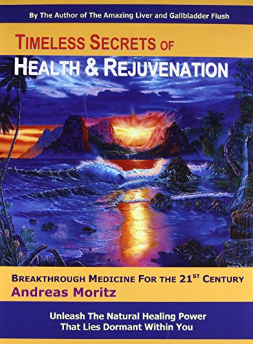 Timeless Secrets of Health & Rejuvenation: Unleash the Natural Healing Power That Lies Dormant Within You -- Breakthrough Medicine for the 21st Century
