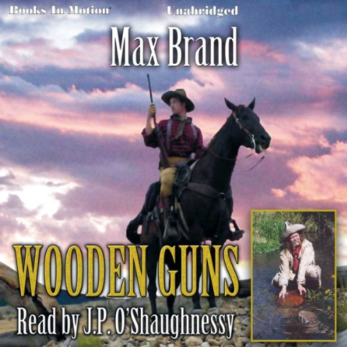 Wooden Guns                   By:                                                                                                                                 Max Brand                               Narrated by:                                                                                                                                 J. P. O'Shaughnessy                      Length: 7 hrs and 39 mins     5 ratings     Overall 4.8