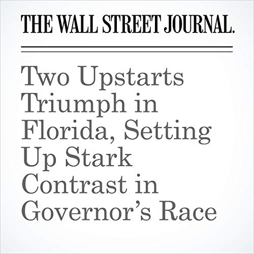 Two Upstarts Triumph in Florida, Setting Up Stark Contrast in Governor's Race copertina