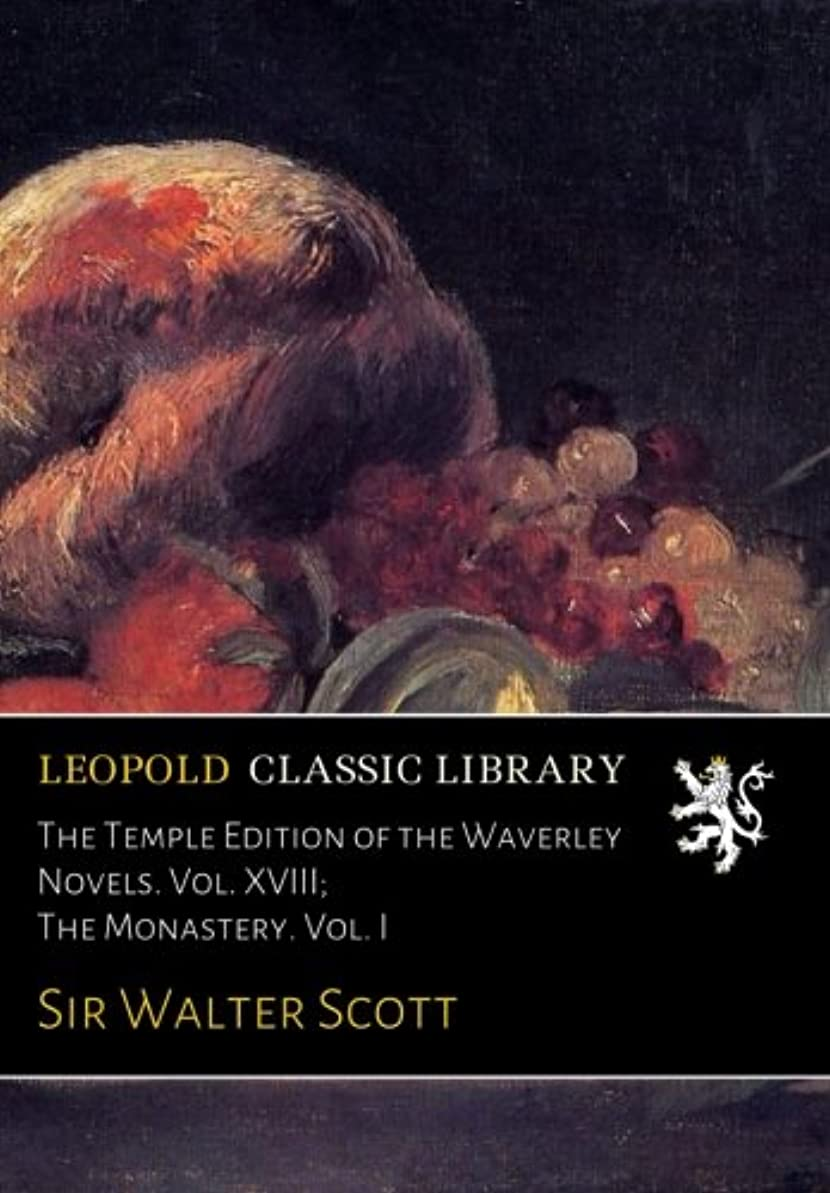 囲い人生を作る緩めるThe Temple Edition of the Waverley Novels. Vol. XVIII; The Monastery. Vol. I