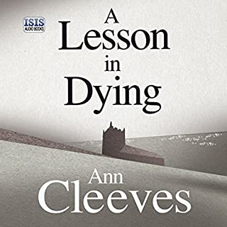 A Lesson in Dying                   By:                                                                                                                                 Ann Cleeves                               Narrated by:                                                                                                                                 Simon Mattacks                      Length: 5 hrs and 35 mins     154 ratings     Overall 3.8