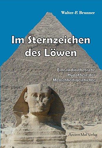 Im Sternzeichen des Löwen: Eine radiästhetische Hypothese der Menschheitsgeschichte