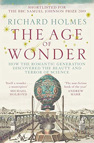 Holmes, R: Age of Wonder: How the Romantic Generation Discovered the Beauty and Terror of Science