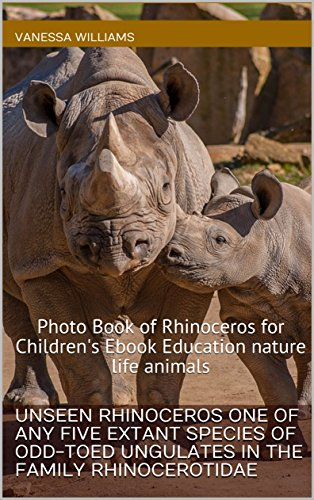 Unseen Rhinoceros one of any five extant species of odd-toed ungulates in the family Rhinocerotidae: Photo Book of Rhinoceros for Children's Ebook Education ... Children's Books 3) (English Edition)