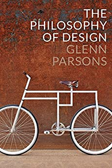 [Glenn Parsons]のThe Philosophy of Design (English Edition)